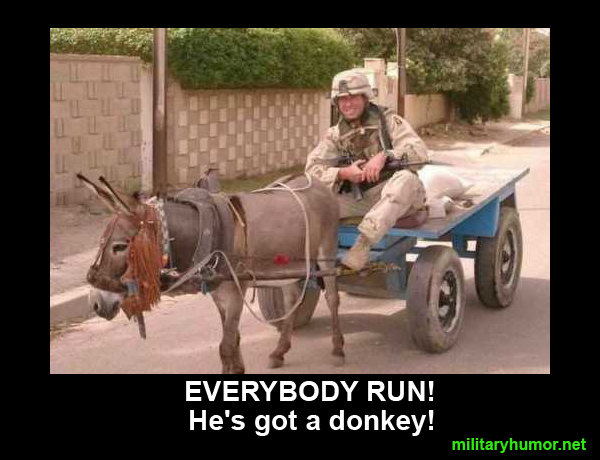 Everybody run! He's got a donkey! - Military humor