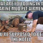 What Are You Doing In The Marine Mud Pit, Airmen?