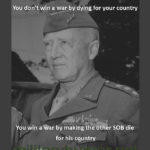You don't win a war by dying for your country