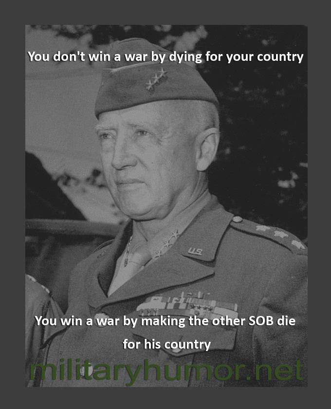 You don't win a war by dying for your country - Military humor