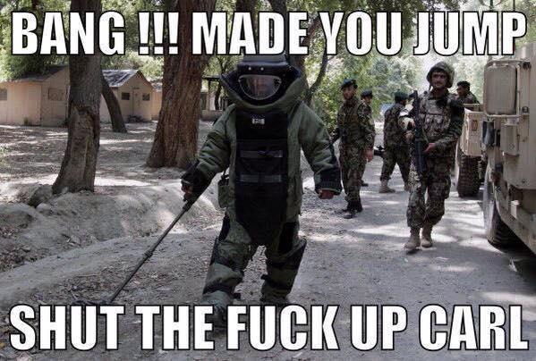 military humor bang made me jump shut up carl shut up carl military humor