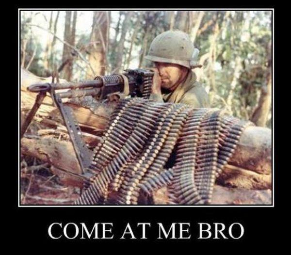 Come At Me Bro - Military humor