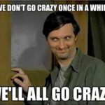 If We Don't Go Crazy Once In A While…