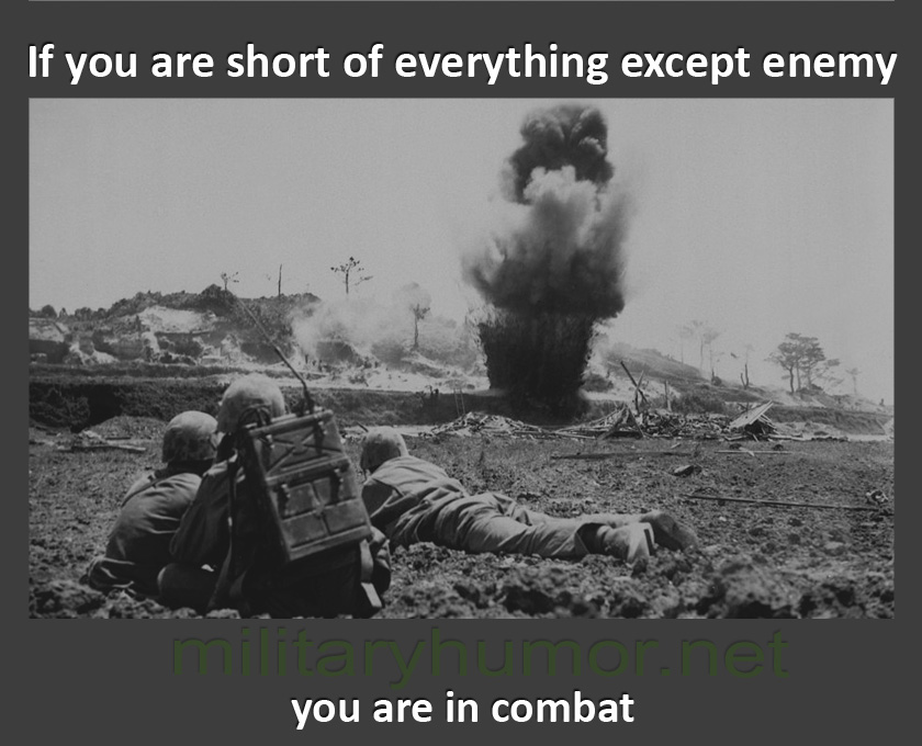 If You're Short Of Everything Except Enemy - Military humor