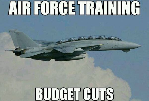 Military Humor Air Force Training Budget Cuts air force training budget cuts military humor,Funny Airplane Memes Budget Cuts