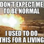 Don't Expect Me To Be Normal