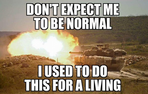 Don't Expect Me To Be Normal - Military humor