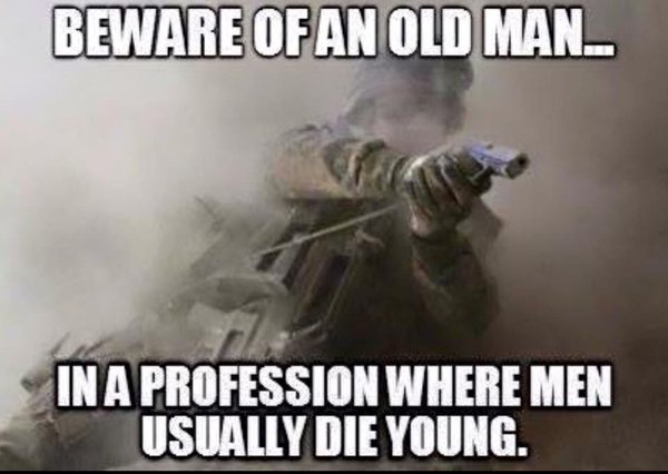 Beware Of An Old Man... - Military humor