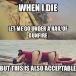When I Die Let Me Go Under A Hail Of Gunfire