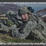 Your last text message is now your army's new battle cry
