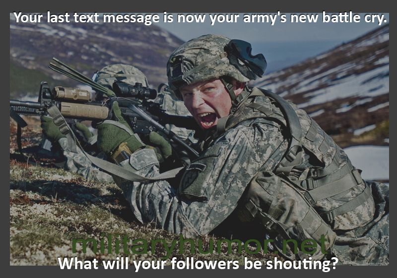 Your last text message is now your army's new battle cry. What will your followers be shouting?